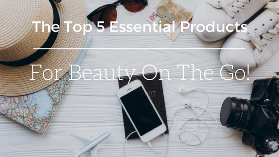 The Top 5 Essential Products You Need For Beauty On-The-Go