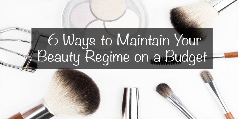 6 Ways to Maintain Your Beauty Regime on a Budget