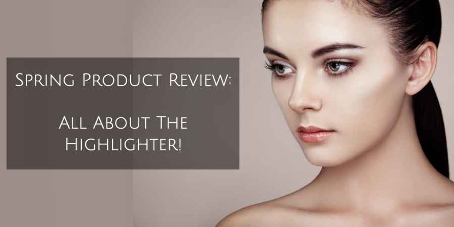 Spring Product Review: All About The Highlighter